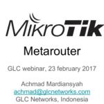 Feb 2017, GLC webinar: Mikrotik Metarouter