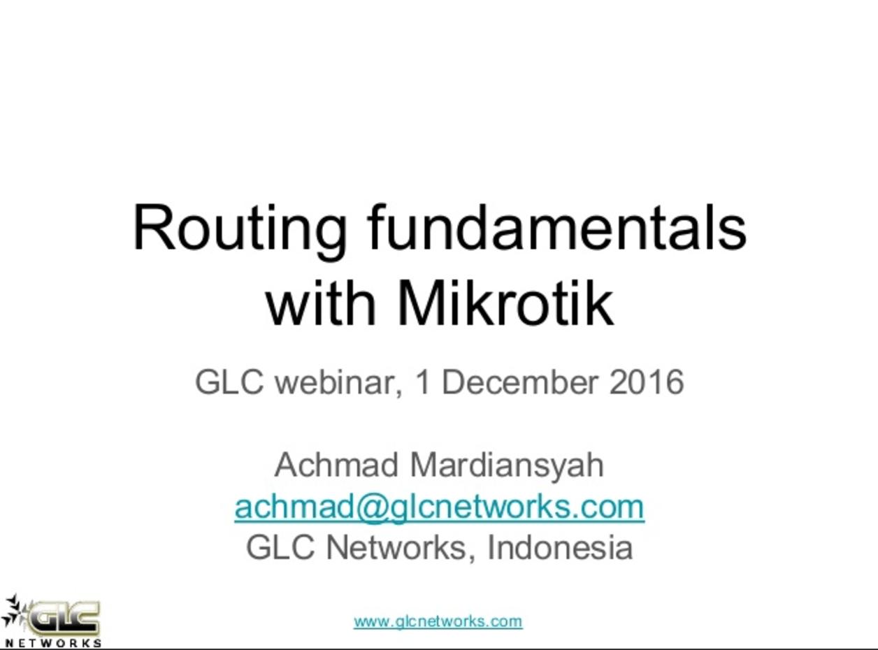Dec 2016, GLC webinar: Routing Fundamentals with Mikrotik