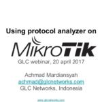 April 2017, GLC Webinar: Using Protocol Analyzer on Mikrotik