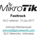 July 2017, GLC Webinar: Mikrotik Fasttrack