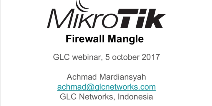 October 2017, GLC Webinar: Mikrotik Firewall Mangle